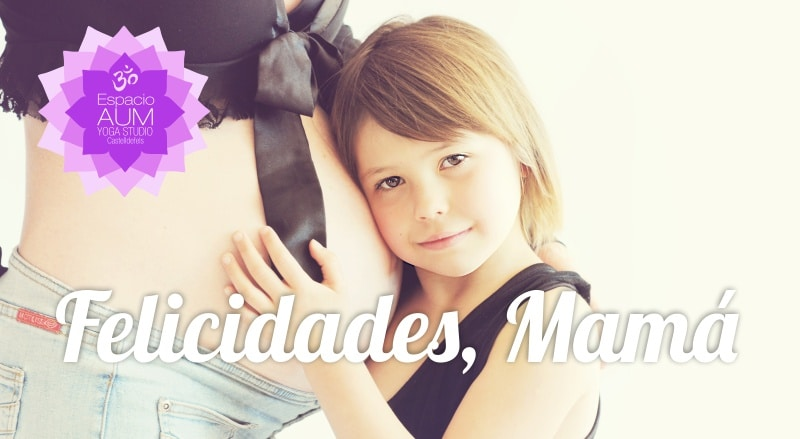Felicidades Mama - Espacio AUM Yoga Studio Castelldefels