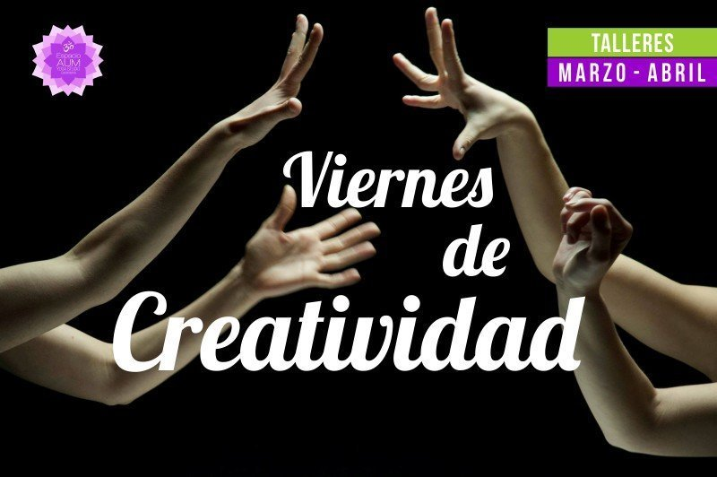 Viernes de Creatividad - Marzo 2018 - En Espacio Aum Yoga Studio Castelldefels