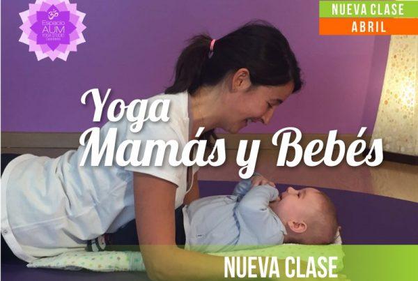 Nueva Clase - Yoga Mamás y Bebés - Abril 2018 - En Espacio Aum Yoga Studio - Castelldefels