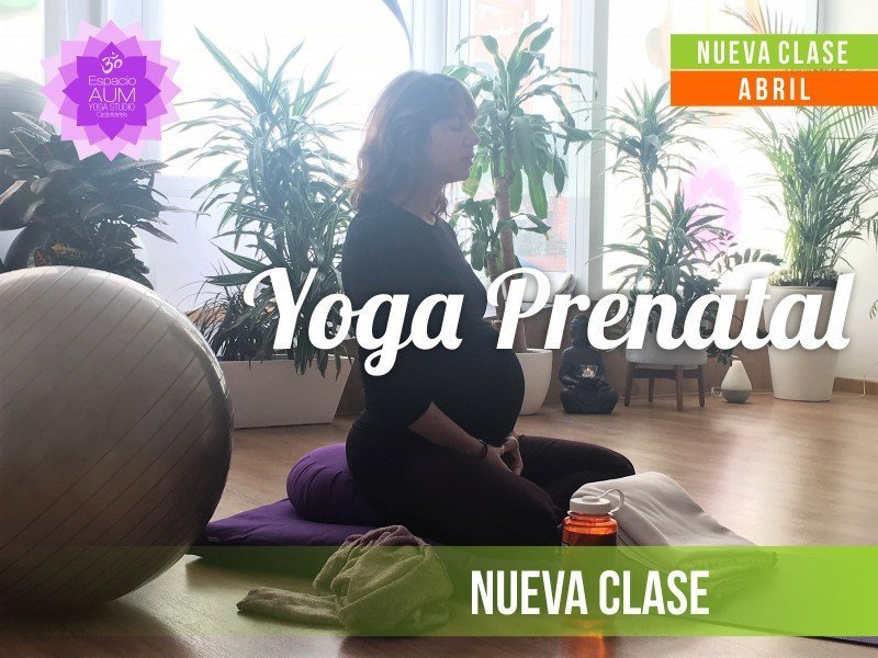 Nueva Clase - Yoga Prenatal - Abril 2018 - En Espacio Aum Yoga Studio - Castelldefels