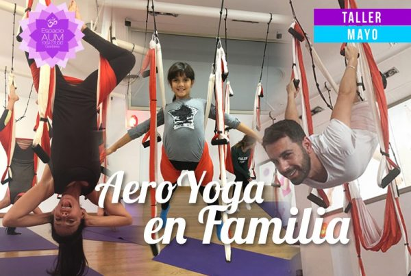 TALLER - AeroYoga en familia - Mayo 2018 - En Espacio Aum Yoga Studio - Castelldefels