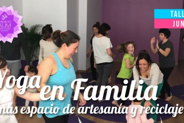 TALLER - Yoga en familia - Junio 2018 - En Espacio Aum Yoga Studio - Castelldefels